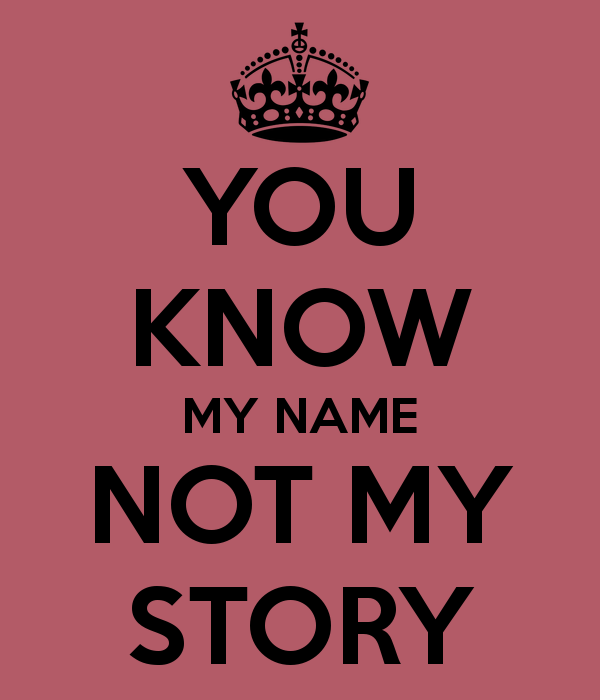 you know my name not my story